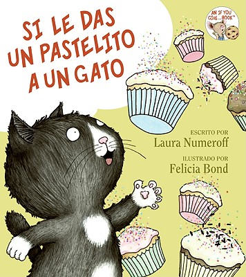 Si le das un pastelito a un gato / If You Give a Cat a Cupcake By Numeroff, Laura Joffe/ Bond, Felicia (ILT)