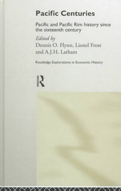 Pacific Centuries By Flynn, Dennis O. (EDT)/ Frost, Lionel (EDT)/ Latham, A. J. H. (EDT)